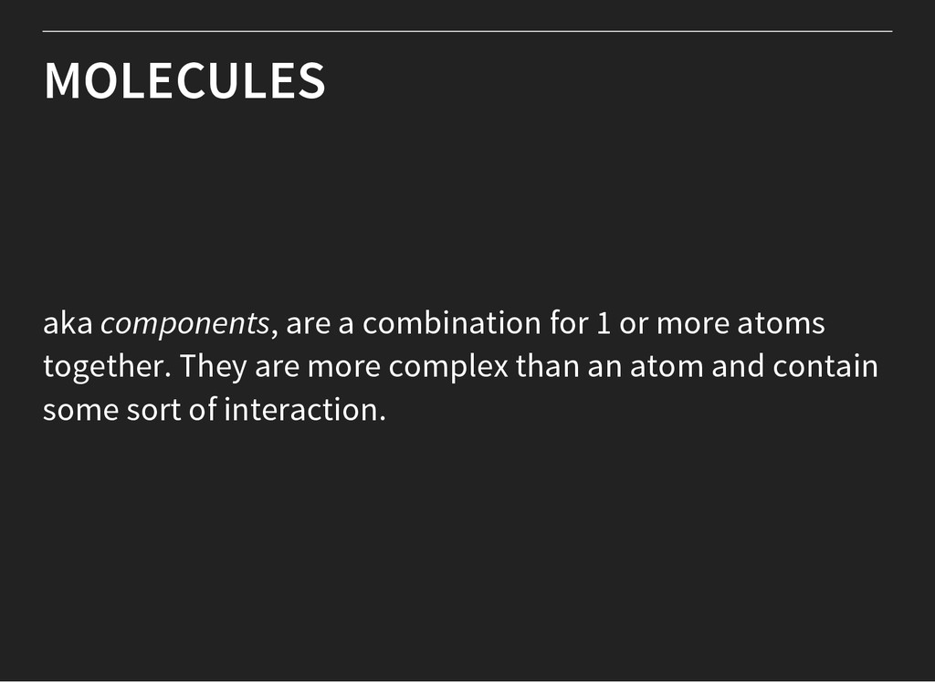 MOLECULES aka components, are a combination for...