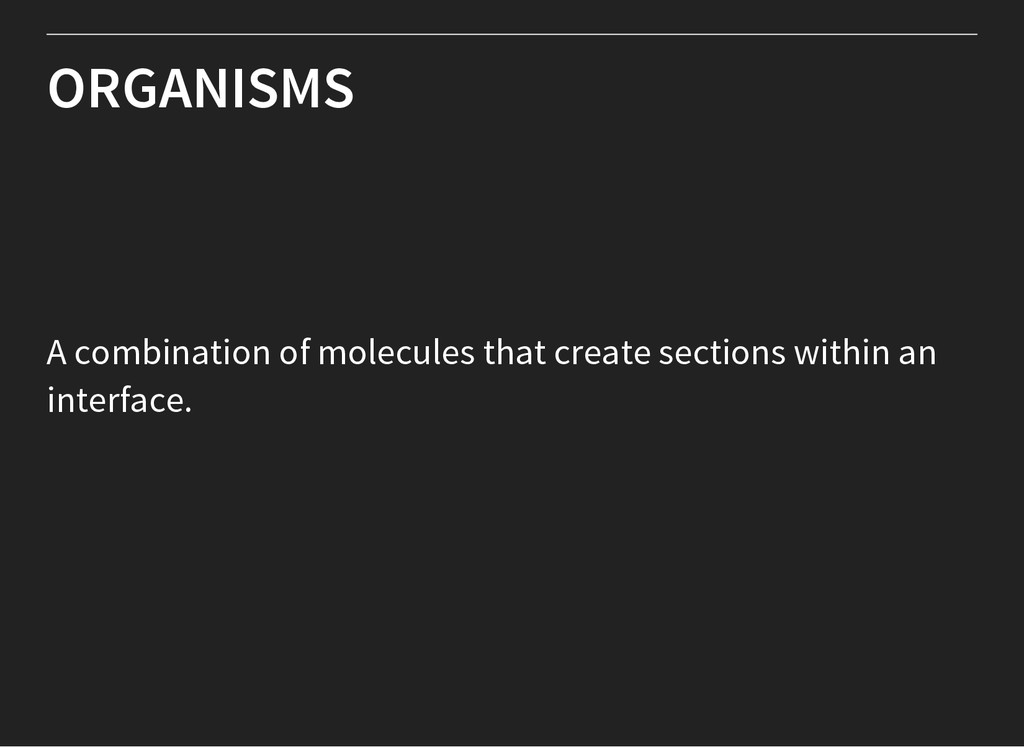 ORGANISMS A combination of molecules that creat...