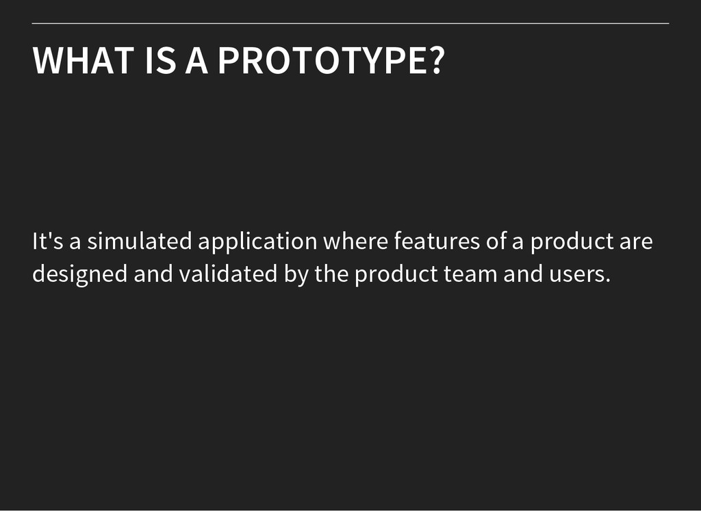 WHAT IS A PROTOTYPE? It's a simulated applicati...