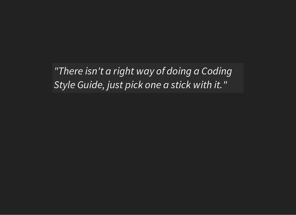 """There isn't a right way of doing a Coding Styl..."