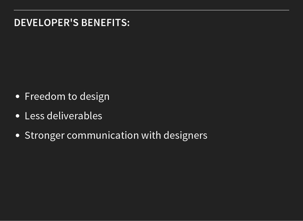 DEVELOPER'S BENEFITS: Freedom to design Less de...