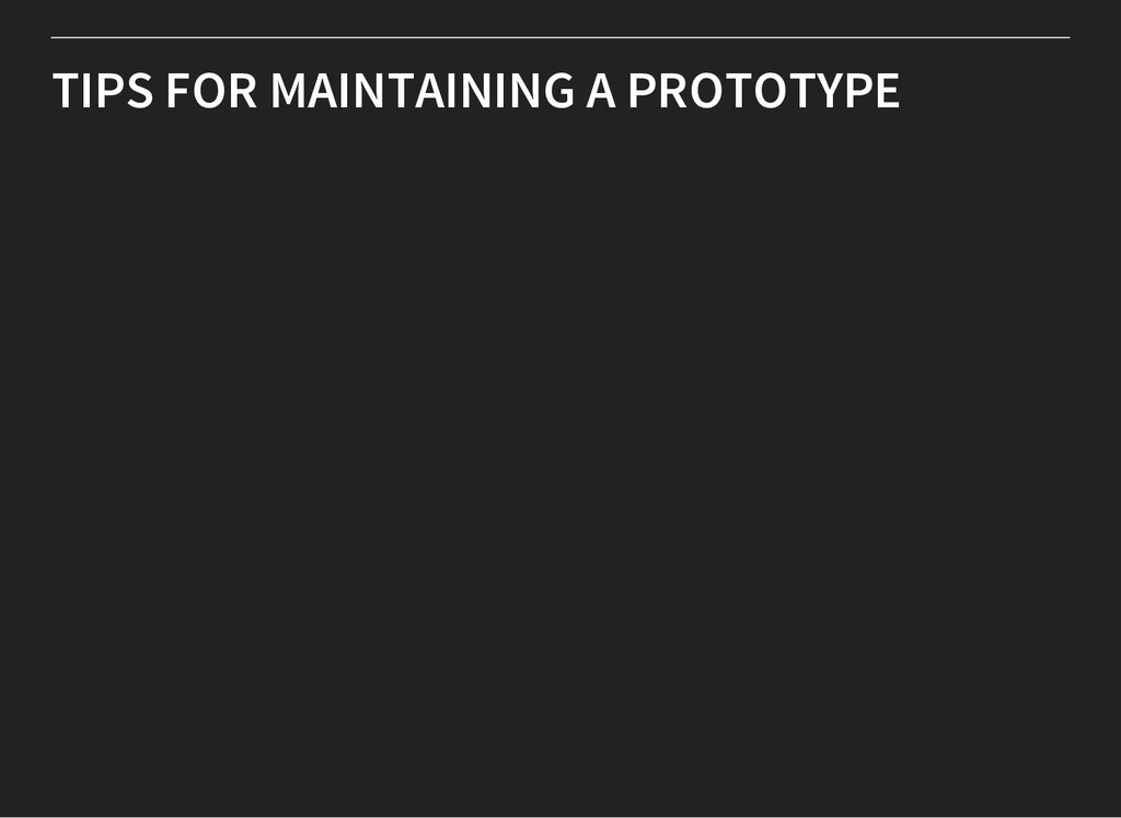 TIPS FOR MAINTAINING A PROTOTYPE