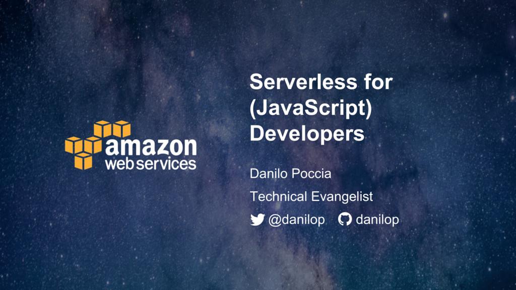Serverless for (JavaScript) Developers Danilo P...