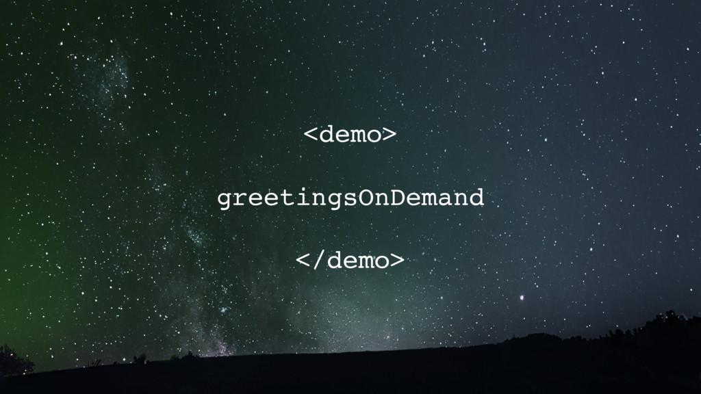 <demo> greetingsOnDemand </demo>