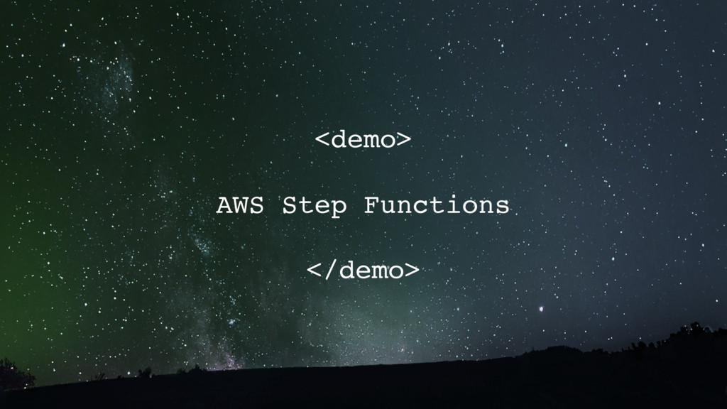 <demo> AWS Step Functions </demo>