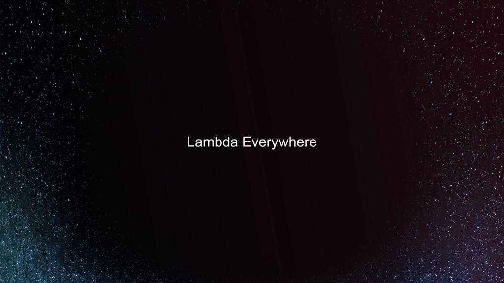 Lambda Everywhere