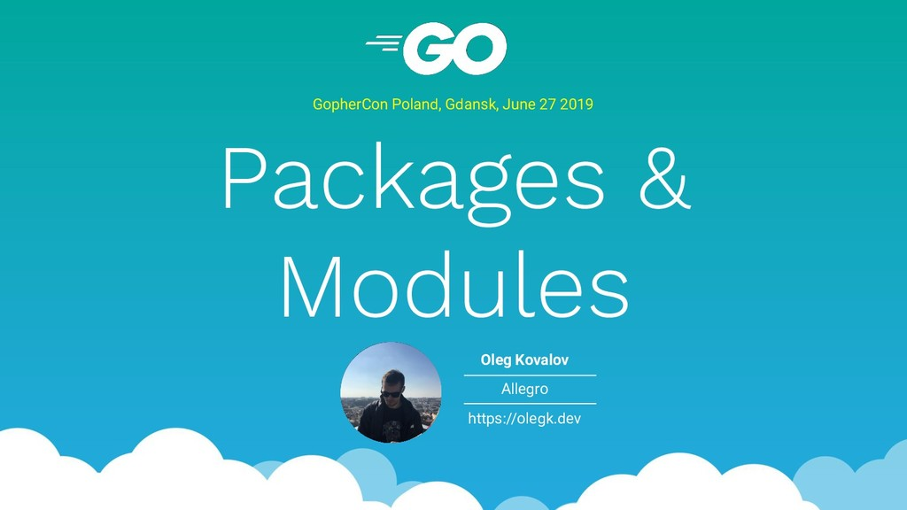 Packages & Modules GopherCon Poland, Gdansk, Ju...