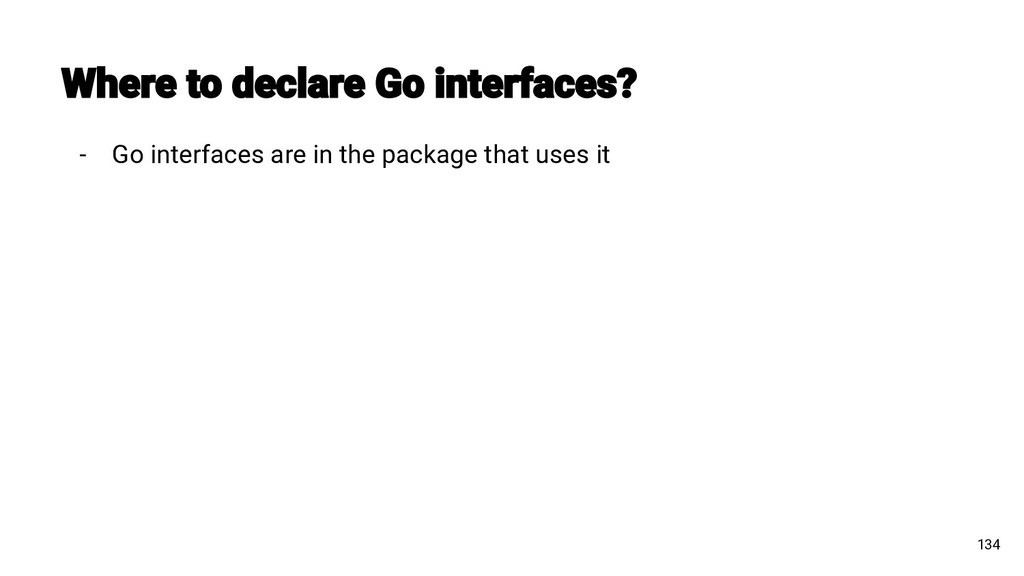 - Go interfaces are in the package that uses it...
