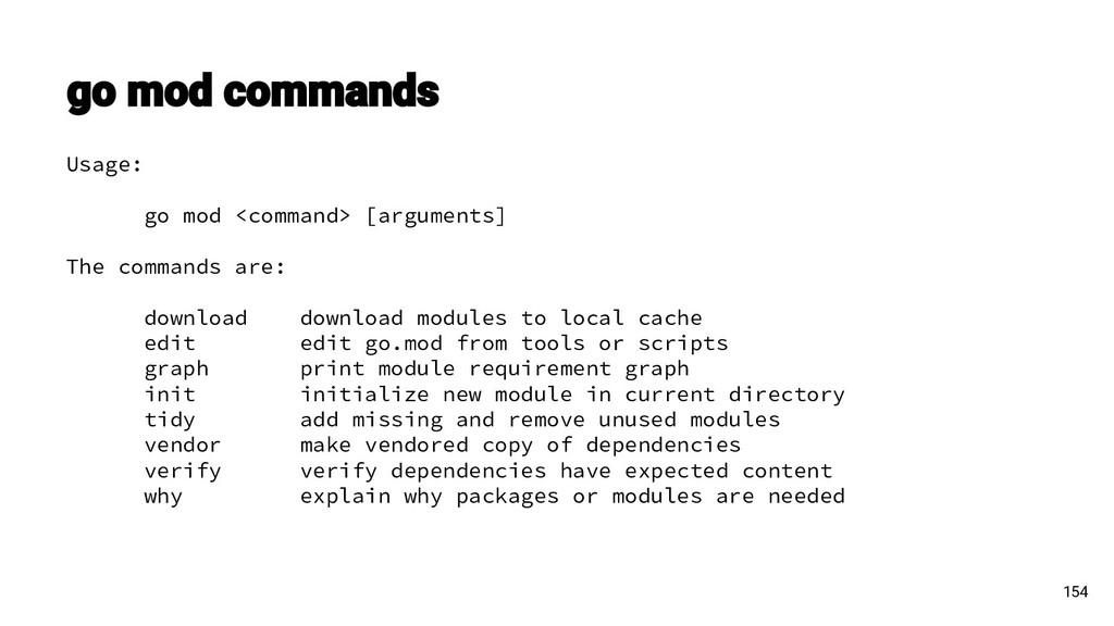 154 Usage: go mod <command> [arguments] The com...