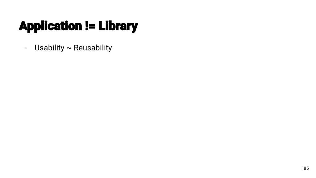 - Usability ~ Reusability 185