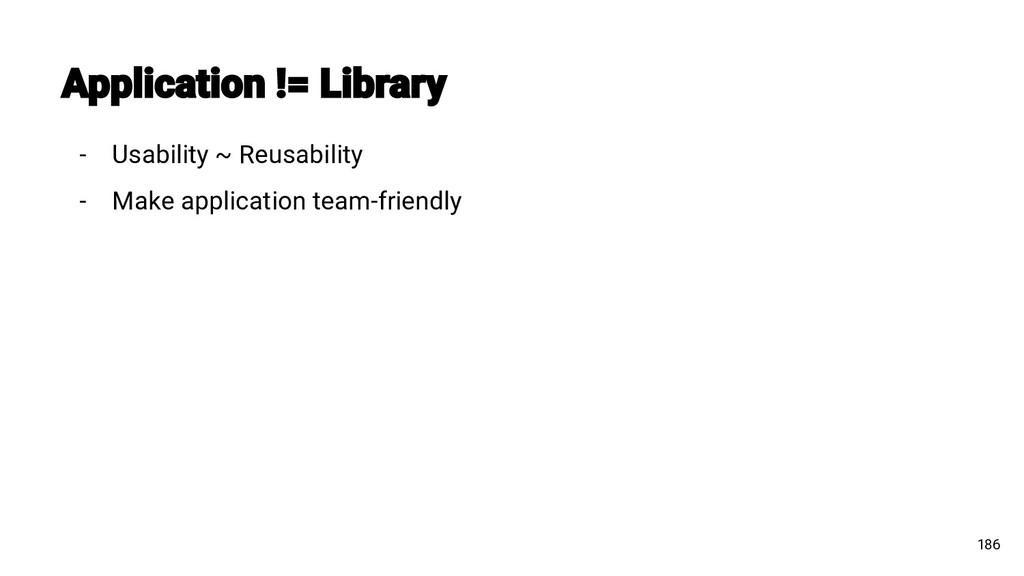 - Usability ~ Reusability - Make application te...