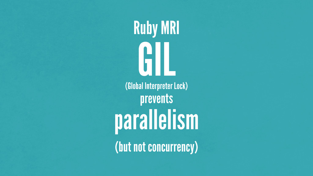 Ruby MRI GIL (Global Interpreter Lock) prevents...