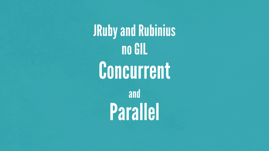 JRuby and Rubinius no GIL Concurrent and Parall...