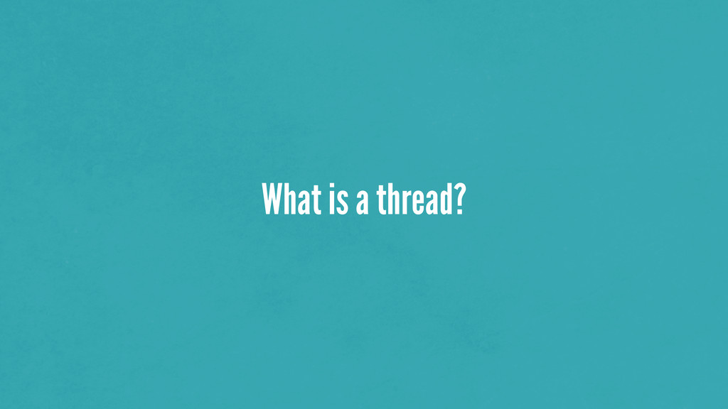 What is a thread?