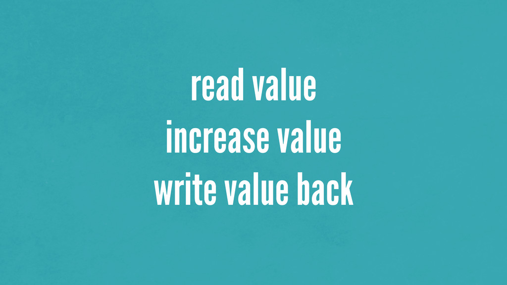 read value increase value write value back