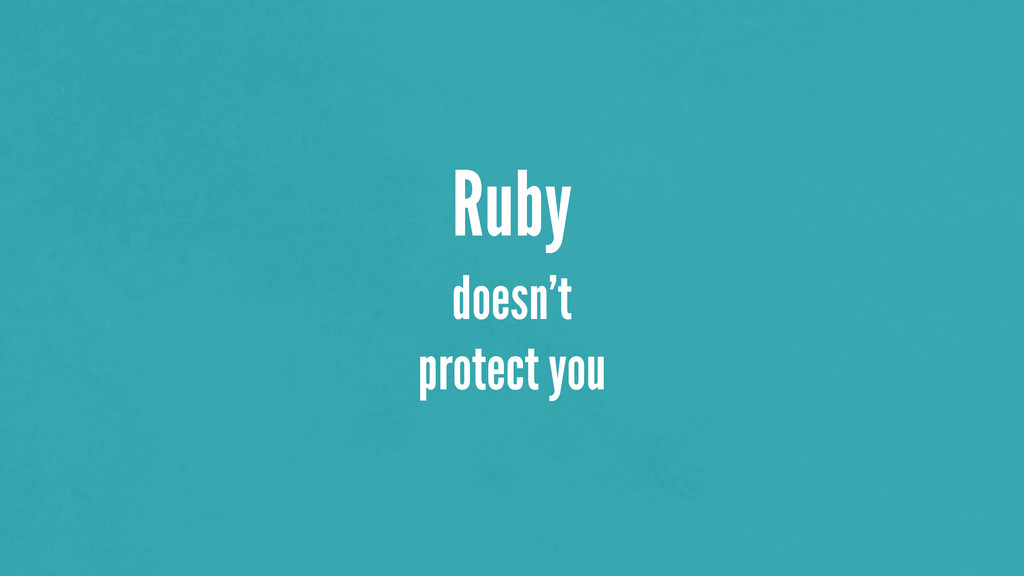 Ruby doesn't protect you
