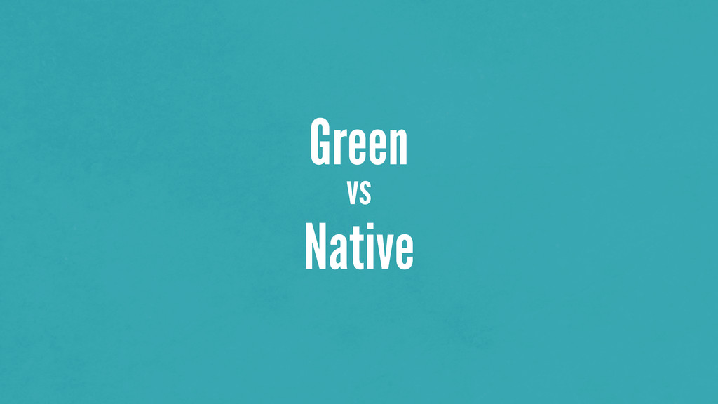 Green vs Native