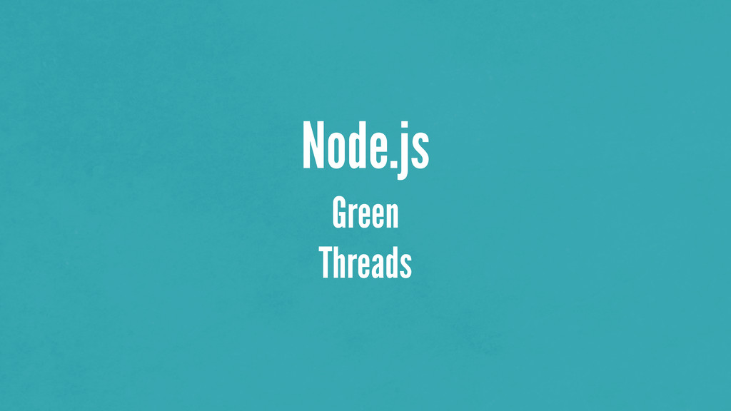 Node.js Green Threads