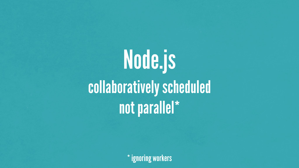 Node.js collaboratively scheduled not parallel*...