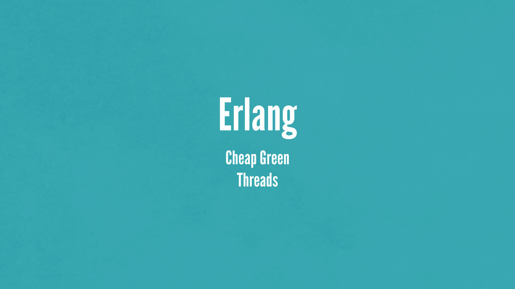 Erlang Cheap Green Threads