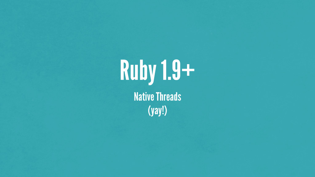 Ruby 1.9+ Native Threads (yay!)