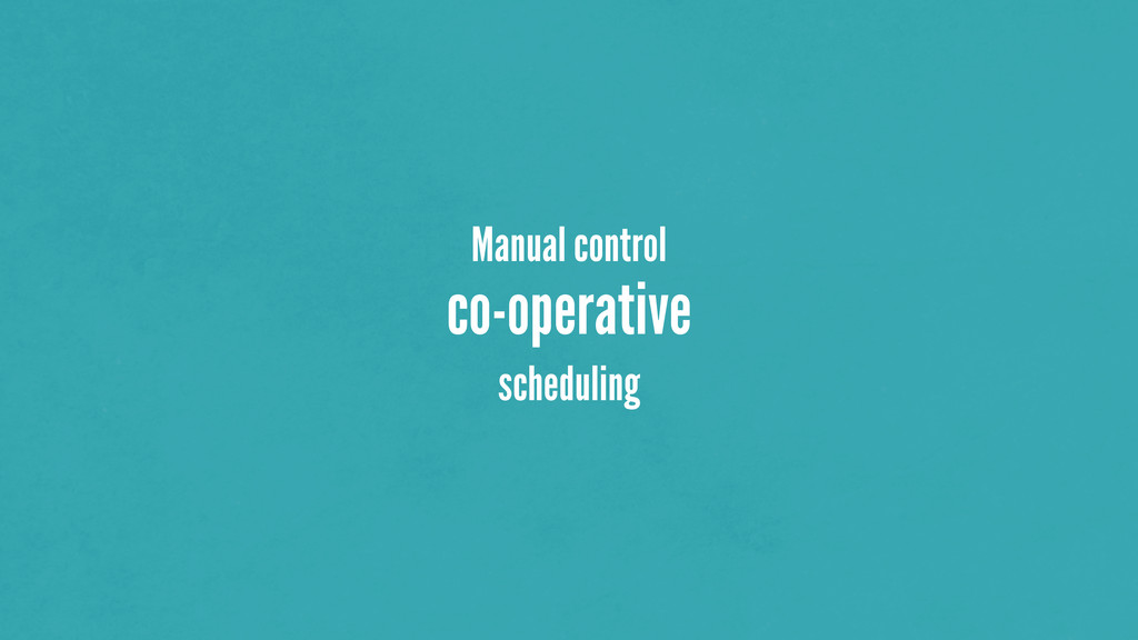 Manual control co-operative scheduling