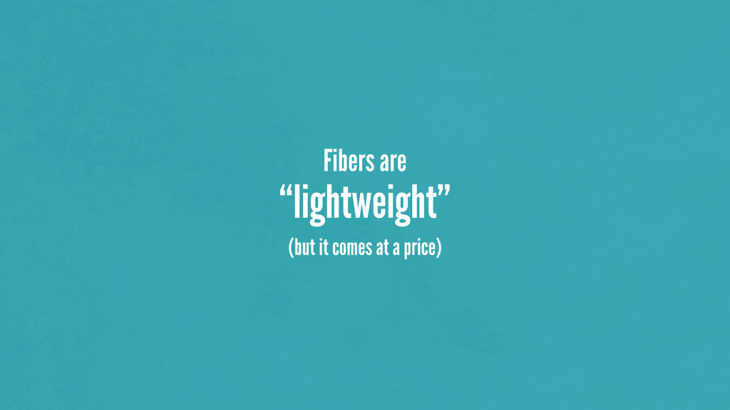 "Fibers are ""lightweight"" (but it comes at a pri..."