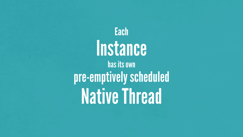 Each Instance has its own pre-emptively schedul...