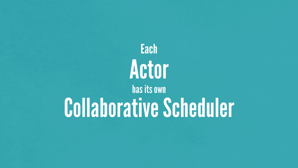 Each Actor has its own Collaborative Scheduler