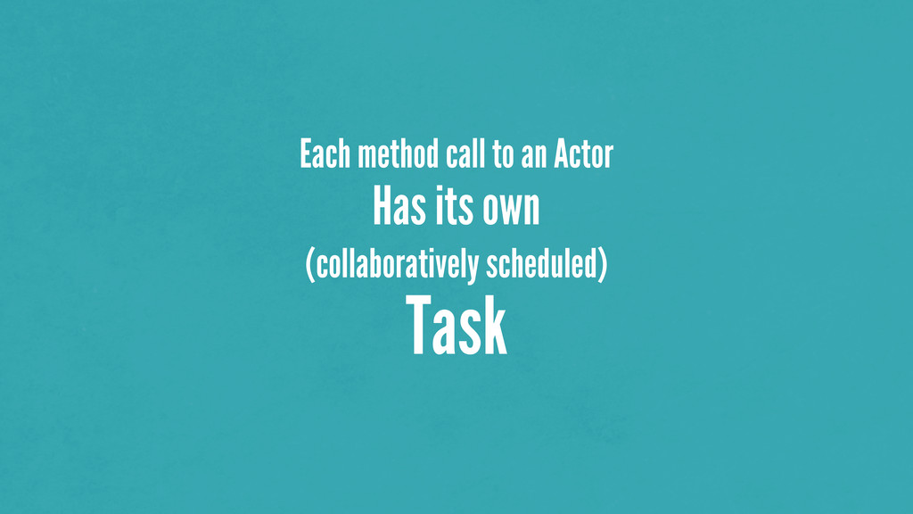 Each method call to an Actor Has its own (colla...
