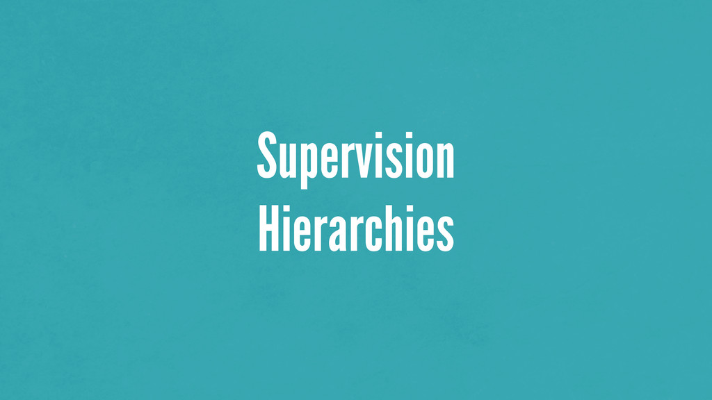 Supervision Hierarchies