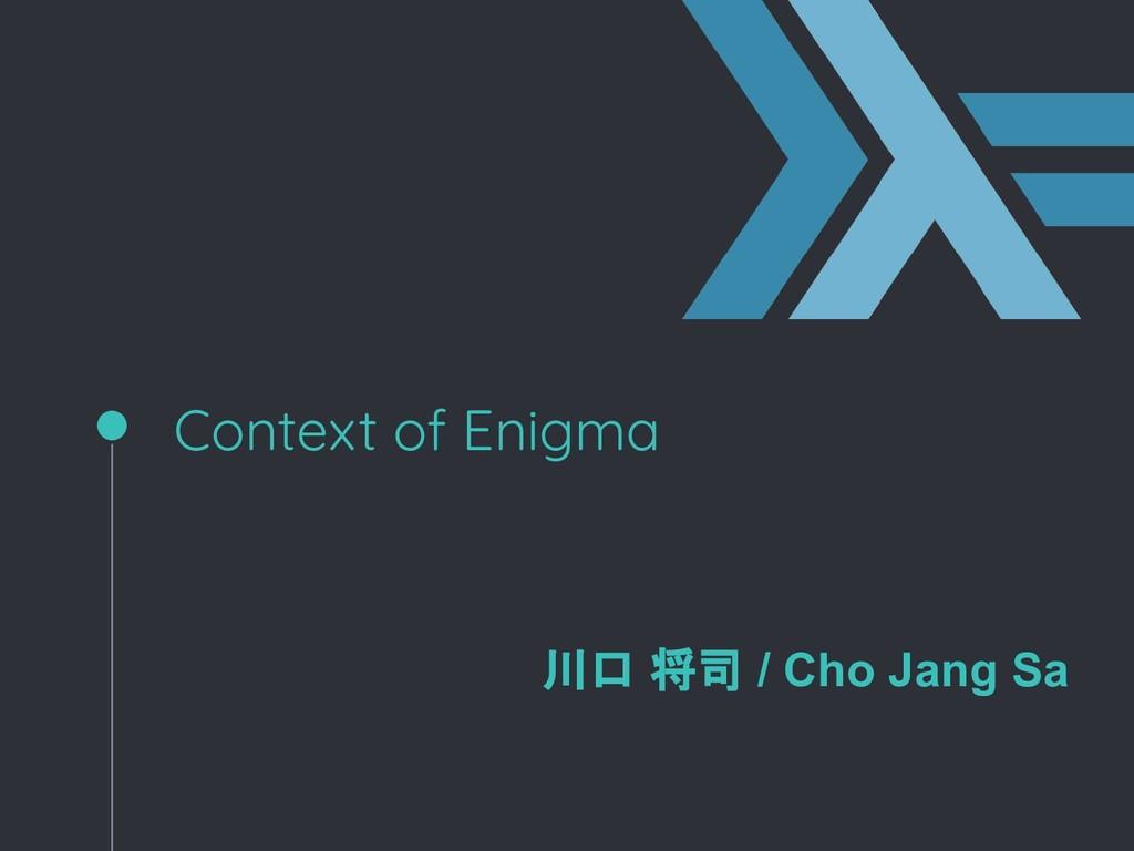 Context of Enigma 川口 将司 / Cho Jang Sa