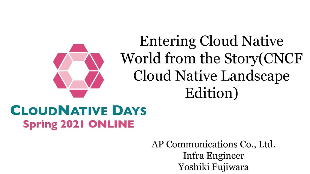 Entering Cloud Native World from the Story(CNCF...