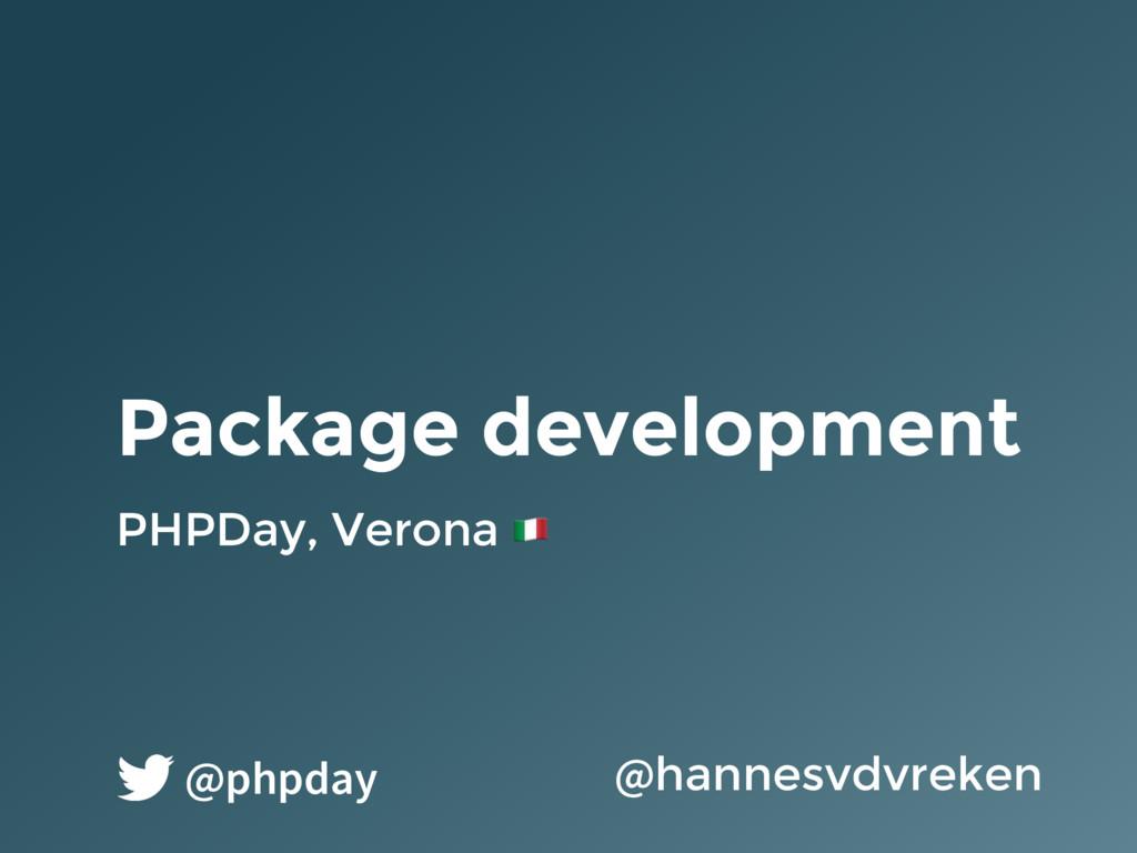 Package development PHPDay, Verona ! @hannesvdv...