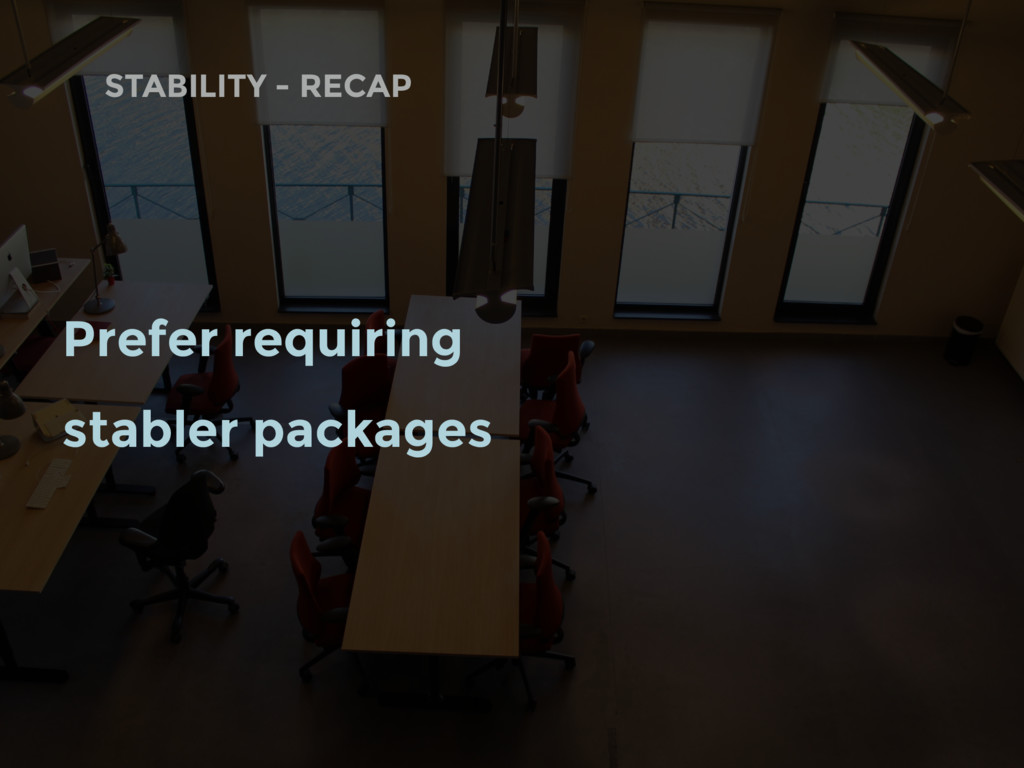 Prefer requiring stabler packages STABILITY - R...
