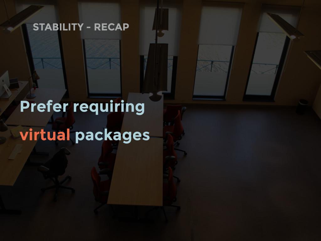 STABILITY - RECAP Prefer requiring virtual pack...