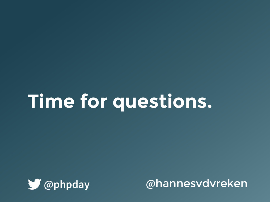 Time for questions. @hannesvdvreken @phpday