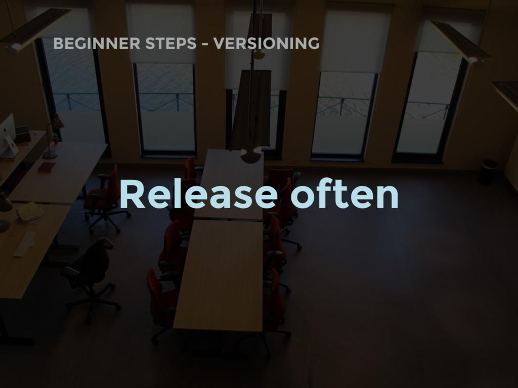 BEGINNER STEPS - VERSIONING Release often