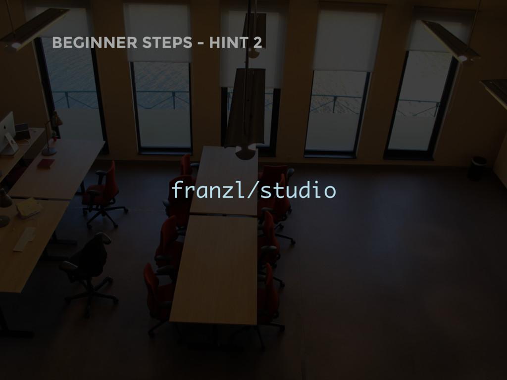BEGINNER STEPS - HINT 2 franzl/studio
