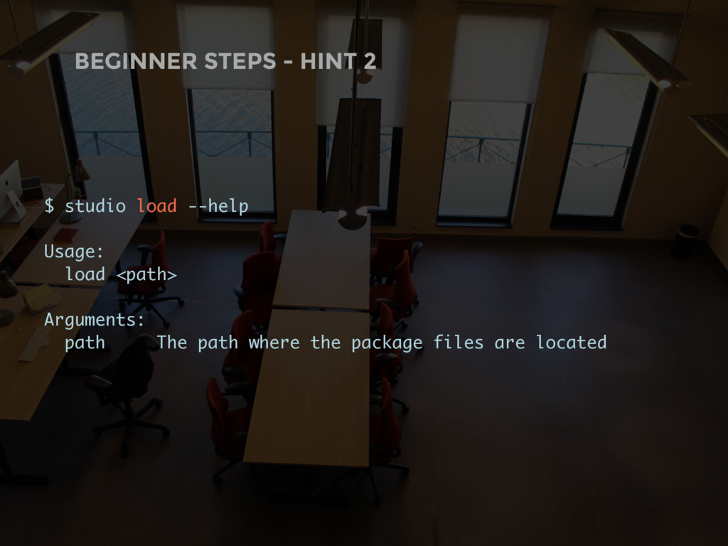 BEGINNER STEPS - HINT 2 $ studio load --help Us...