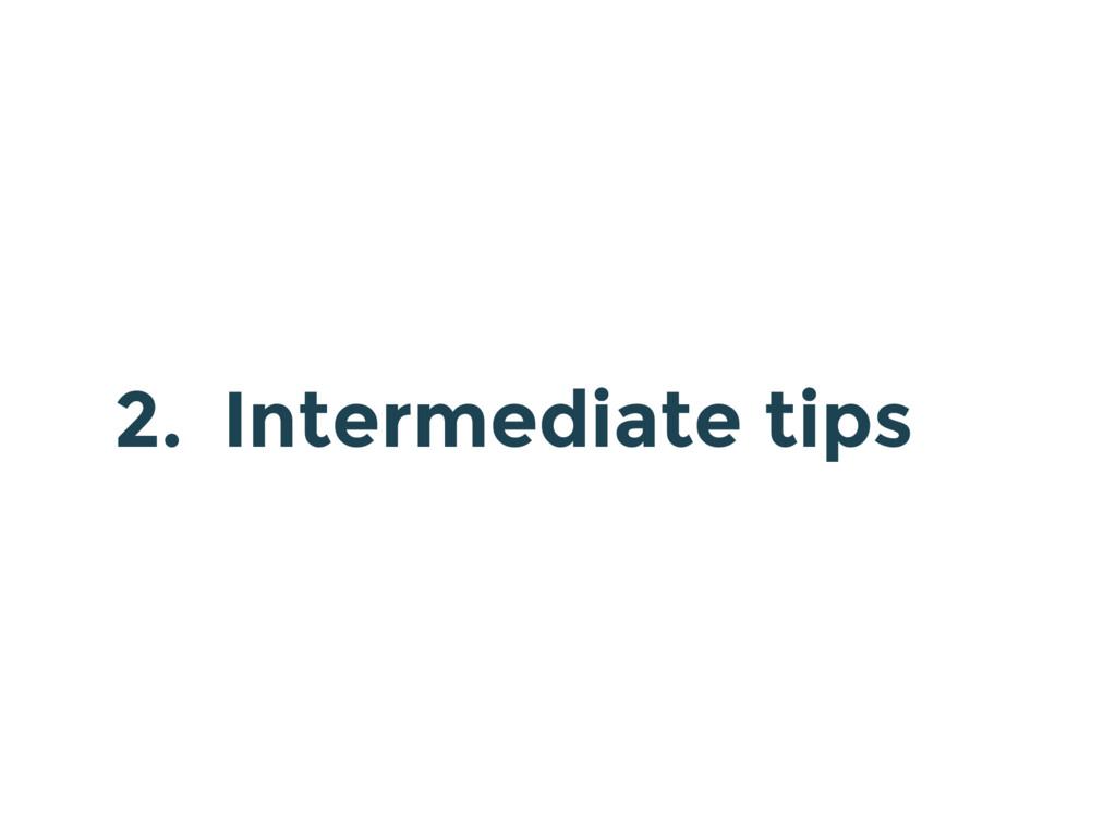 2. Intermediate tips