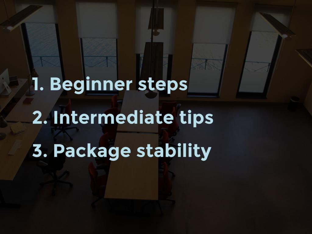 1. Beginner steps 2. Intermediate tips 3. Packa...