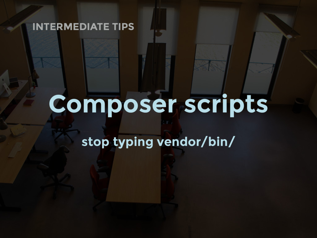 INTERMEDIATE TIPS Composer scripts stop typing ...