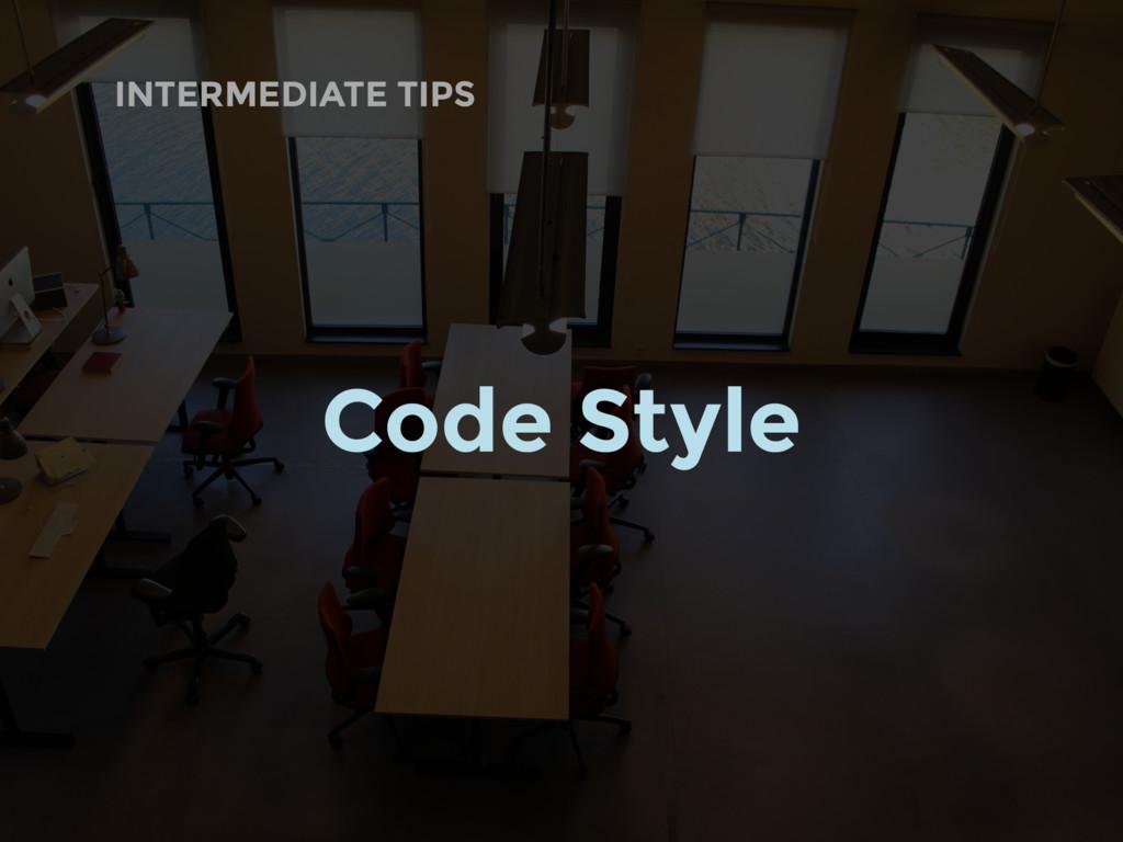 INTERMEDIATE TIPS Code Style