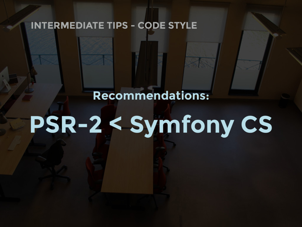 INTERMEDIATE TIPS - CODE STYLE Recommendations:...