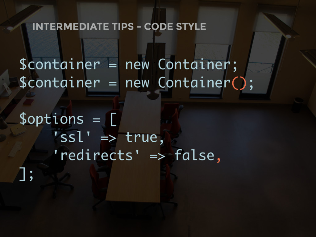 INTERMEDIATE TIPS - CODE STYLE $container = new...
