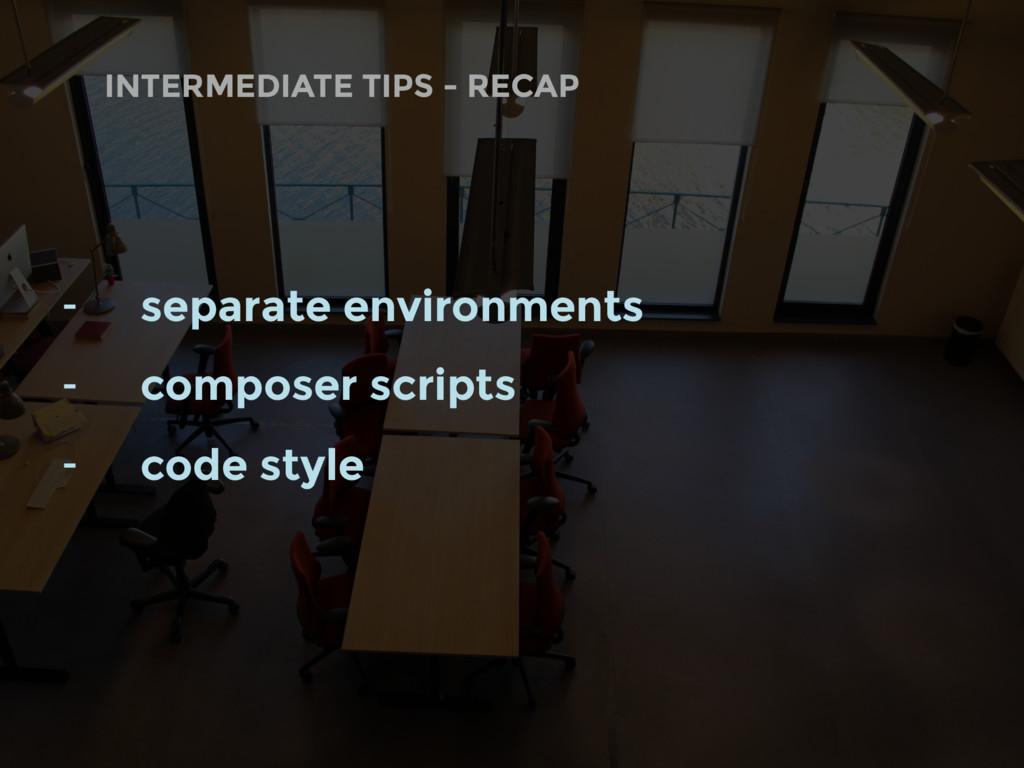 INTERMEDIATE TIPS - RECAP - separate environmen...