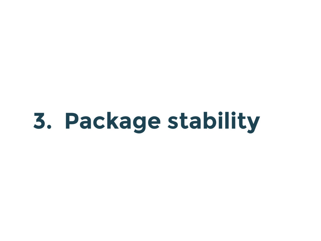 3. Package stability
