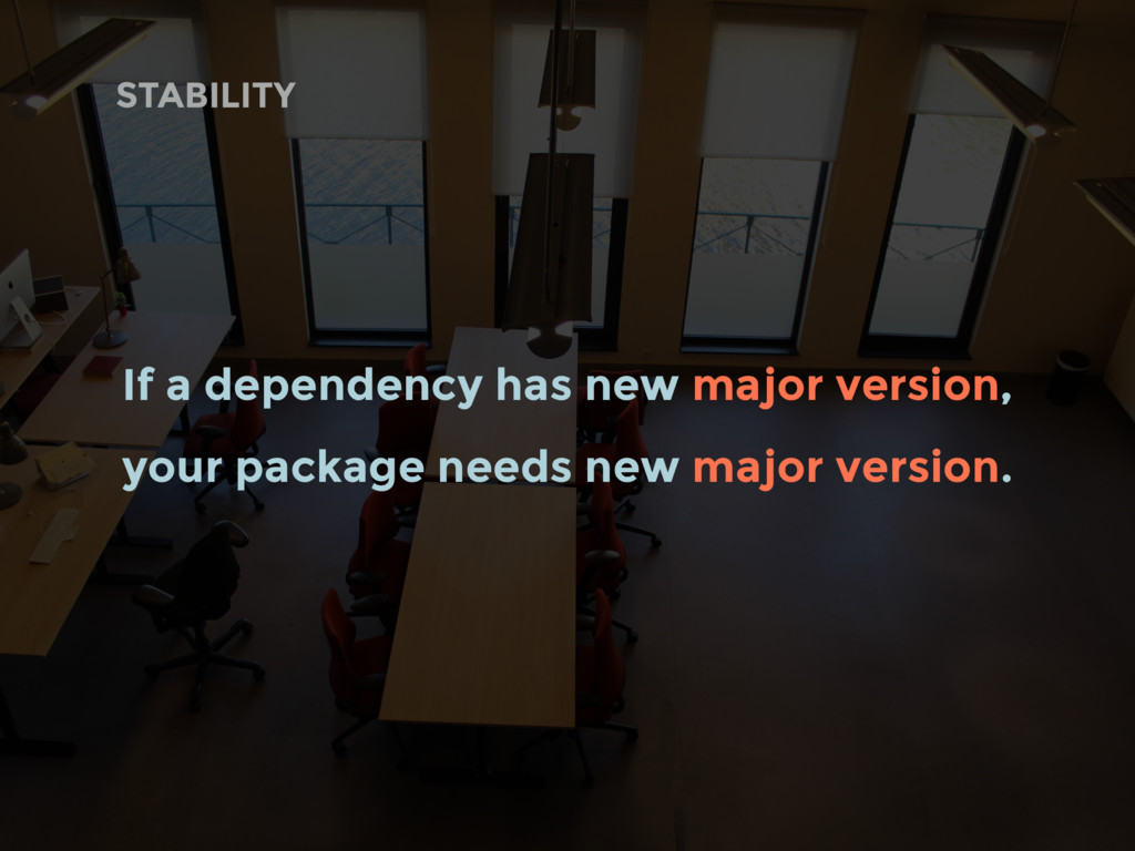 STABILITY If a dependency has new major version...