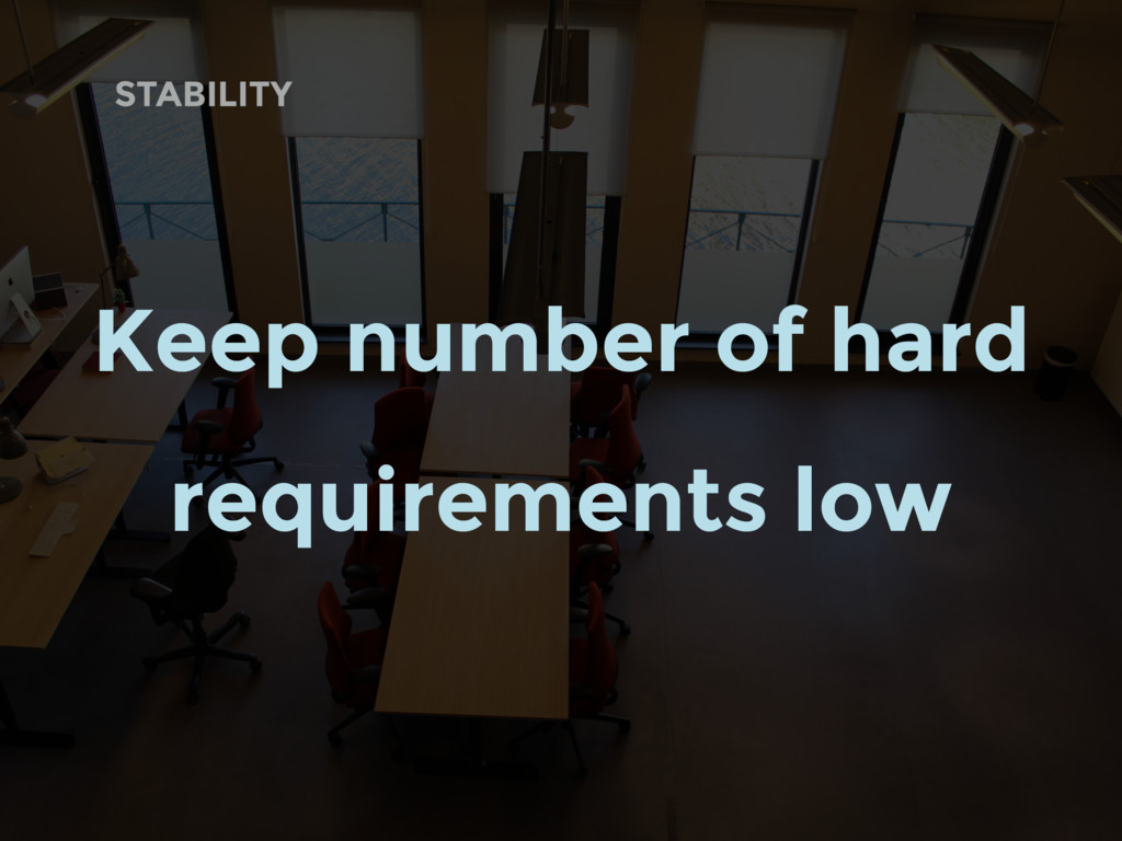 Keep number of hard requirements low STABILITY